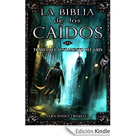 La Biblia de los Caídos. Tomo 1 del testamento del Gris.