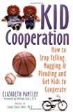 Kid Cooperation: How to Stop Yelling, Nagging, and Pleading and Get Kids to Cooperate (1572240407) by Pantley, Elizabeth