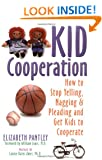 Kid Cooperation: How to Stop Your Kids Yelling and Nagging and Pleading and Get Your Kids to Cooperate: How to Stop Yelling and Pleading and Get Your Kids to Cooperate