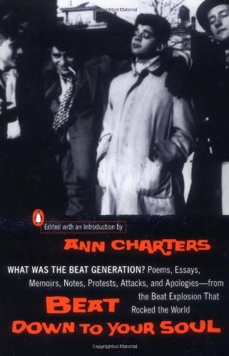 Beat Down to Your Soul: What Was the Beat Generation?, by Ann Charters