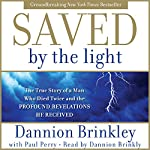 Saved by the Light: The True Story of a Man Who Died Twice and the Profound Revelations He Received | Dannion Brinkley,Paul Perry