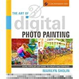 The Art of Digital Photo Painting: Using Popular Software to Create Masterpieces (A Lark Photography Book) ~ Marilyn Sholin
