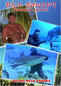 RICK BOWEN UNDERWATER EXPLORER - DIVING WITH SHARKS