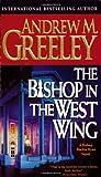 The Bishop in the West Wing: A Bishop Blackie Ryan Novel (Blackie Ryan Novels) (0812575989) by Greeley, Andrew M.
