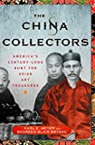 img - for The China Collectors: America's Century-Long Hunt for Asian Art Treasures book / textbook / text book