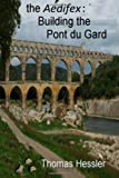Thomas Hessler the Aedifex: Building the Pont du Gard