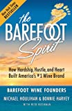 The Barefoot Spirit: How Hardship, Hustle, and Heart Built Americas #1 Wine Brand