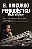 img - for EL DISCURSO PERIODISTICO: HACIA EL FUTURO book / textbook / text book