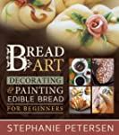 Bread Art: Braiding, Decorating & Pai...