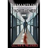 Dismantling Vindictiveness ~ Lillian R. Melendez