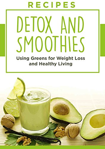 Recipes: Greens, Detox, and Smoothies, For Weight Loss And Healthy Living. (Juicing, Superfoods, Green Smoothies, Juice, Detox Recipes, Cleanse, Beverage Recipes) by Joanne Howard