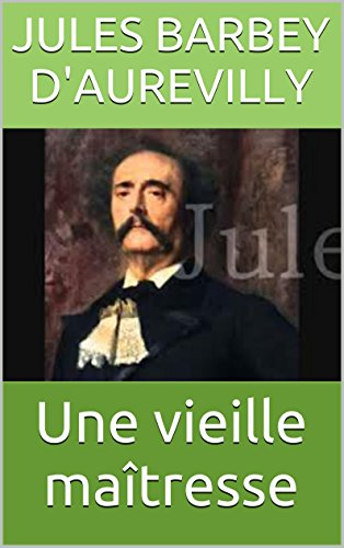 Jules Barbey d'Aurevilly - Une vieille maîtresse (French Edition)