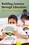 Camuy G. Heremuru Dsl Building Jamaica Through Education: The Way Forward: A Guide for Jamaican Education Leaders