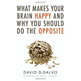 What Makes Your Brain Happy: And Why You Should Do the Oppositeby David DiSalvo