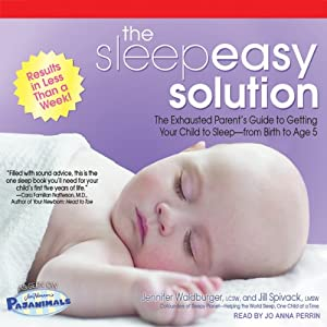 The Sleepeasy Solution: The Exhausted Parent's Guide to Getting Your Child to Sleep - from Birth to Age 5 | [Jennifer Waldburger, Jill Spivack]