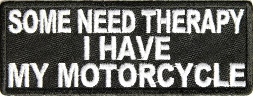 Some need therapy I have my Motorcycle. Biker Patch, 4x1.5 inch, small embroidered biker patch, iron on or sew