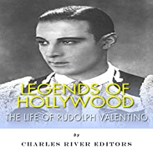 Legends of Hollywood: The Life of Rudolph Valentino Audiobook by  Charles River Editors Narrated by Doron Alon