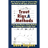 Trout Rigs & Methods: All You Need to Know to Construct Rigs That Work for All Types of Trout Flies & the Most Effective Fishing Methods for Catching More & Larger Trout ~ Dave Hughes