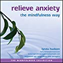 Relieve Anxiety the Mindfulness Way  by Lynda Hudson Narrated by Lynda Hudson