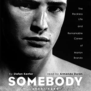 Somebody: The Reckless Life and Remarkable Career of Marlon Brando | [Stefan Kanfer]