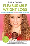 img - for Pleasurable Weight Loss: The Secrets to Feeling Great, Losing Weight, and Loving Your Life Today book / textbook / text book