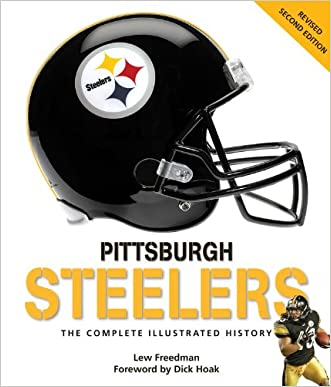 Pittsburgh Steelers: The Complete Illustrated History - Second Edition