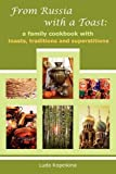 img - for From Russia with a Toast: A Family Cookbook with Toasts, Traditions and Superstitions by Kopeikina, Luda (2010) Paperback book / textbook / text book