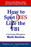 How to Spot Lies Like the FBI: Protect your money, heart, and sanity using proven tips.