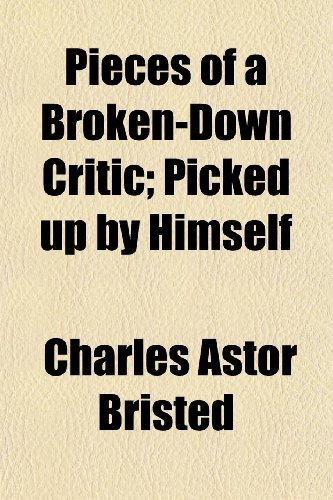 Pieces of a Broken-Down Critic; Picked up by Himself