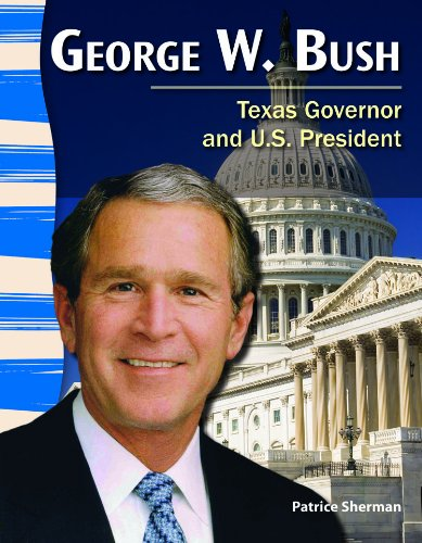 George W. Bush: Texas Governor and U.S. President (Primary Source Readers: Texas History)
