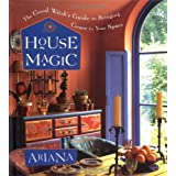 House Magic: The Good Witch's Guide to Bringing Grace to Your Space ~ Ariana