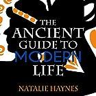 The Ancient Guide to Modern Life Hörbuch von Natalie Haynes Gesprochen von: Dan Mersh