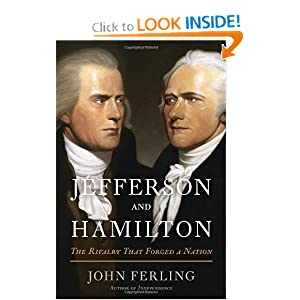 Jefferson and Hamilton: The Rivalry That Forged a Nation by John E. Ferling
