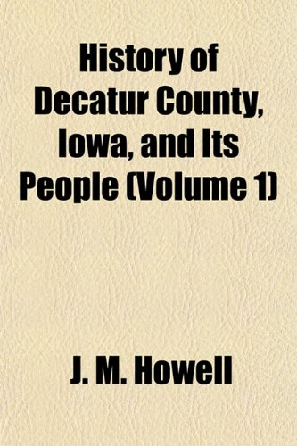 History of Decatur County, Iowa, and Its People (Volume 1)