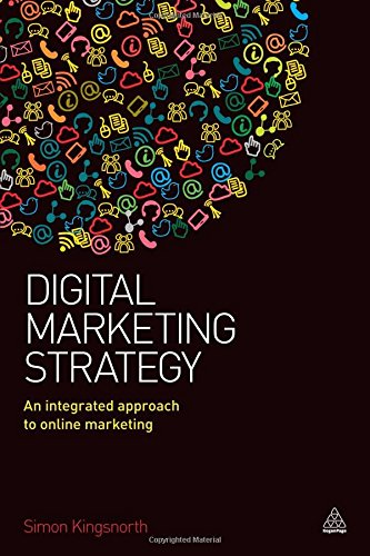 Digital Marketing Strategy: An Integrated Approach to Online Marketing, by Simon Kingsnorth