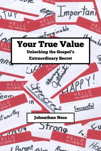 your-true-value-unlocking-the-gospels-extraodinary-secret-discovering-your-true-value