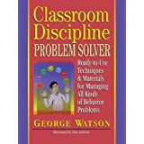Classroom Discipline Problem Solver: Ready-to-Use Techniques & Materials for Managing All Kinds of Behavior Problems: Ready-to-use Techniques and Materials for Managing All Kinds of Behavior Problemsby Watson