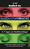 Handbuch der Instant-Hypnose: In 7 Tagen zum Realitätsverbieger