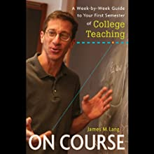 On Course: A Week-by-Week Guide to Your First Semester of College Teaching (       UNABRIDGED) by James M. Lang Narrated by Drew Birdseye