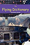 THE FLYING DICTIONARY: A Fascinating and Unparalleled Primer (Air Crashes and Miracle Landings)