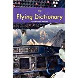 THE FLYING DICTIONARY: A Fascinating and Unparalleled Primer (Air Crashes and Miracle Landings)by Christopher Bartlett