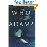 Who Was Adam?: A Creation Model Approach to the Origin of Man