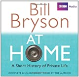 Bill Bryson At Home: A Short History of Private Life: Complete and Unabridged (BBC Audio)