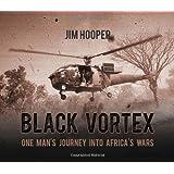Black Vortex: One Man's Journey into Africa's Wars