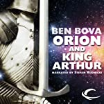 Orion and King Arthur (       UNABRIDGED) by Ben Bova Narrated by Stefan Rudnicki