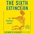 The Sixth Extinction: An Unnatural History Hörbuch von Elizabeth Kolbert Gesprochen von: Anne Twomey
