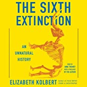 The Sixth Extinction: An Unnatural History | [Elizabeth Kolbert]