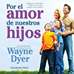 Por el Amor de Nuestros Hijos [For the Love of Our Children] | Dr. Wayne W. Dyer