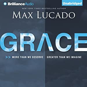 Grace: More than We Deserve, Greater than We Imagine | [Max Lucado]