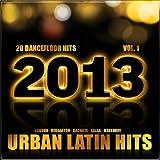 Urban Latin Hits 2013, Vol.1 (Kuduro, Salsa, Bachata, Merengue, Reggaeton, Mambo, Cubaton, Dembow, Bolero, Cumbia, Latino, Urbano, Danza)
